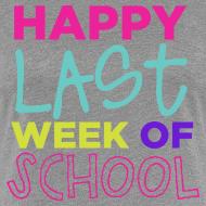 Design ~ Happy Last Week of School | Bright | Women's