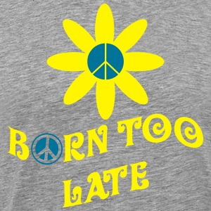Born Too Late T-Shirts - Men's Premium T-Shirt