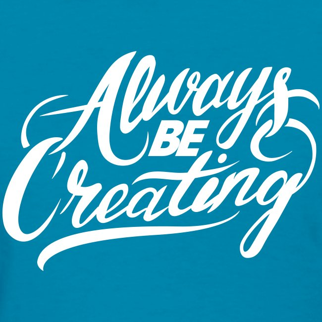 Always Be Creating Women's Tee