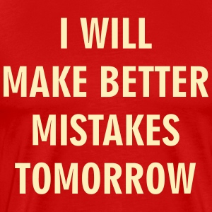 I Will Make Better Mistakes Tomorrow - Men's Premium T-Shirt
