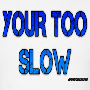 Your Too Slow - Men's T-Shirt