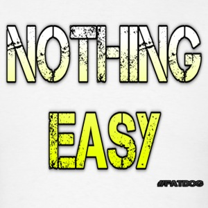 Nothing Easy - Men's T-Shirt