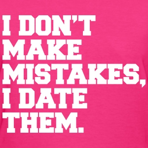 I Don't Make Mistakes I Date Them Women's T-Shirts - Women's T-Shirt