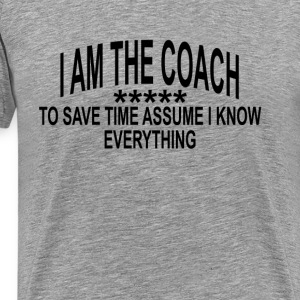 i_am_the_coach_to_save_time_assume_that_ - Men's Premium T-Shirt