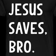 Design ~ Jesus Saves Bro T Shirt
