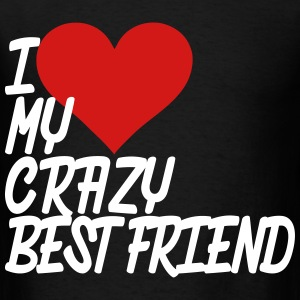 I Love My Crazy Best Friend T-Shirts - Men's T-Shirt