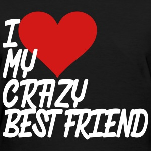 I Love My Crazy Best Friend Women's T-Shirts - Women's T-Shirt
