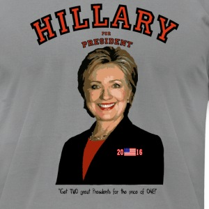 Hillary:TWO great Presidents...for the price of 1! T-Shirts - Men's T-Shirt by American Apparel