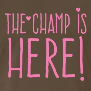 the champ is here! in cute Girly font T-Shirts - Men's Premium T-Shirt