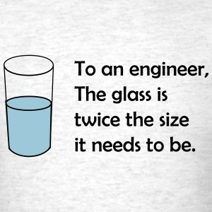 Glass is twice the size for an engineer T-Shirts - Men's T-Shirt