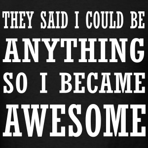 ...So I became awesome T-Shirts - Men's T-Shirt