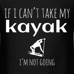 if i can't kayak T-Shirts - Men's T-Shirt