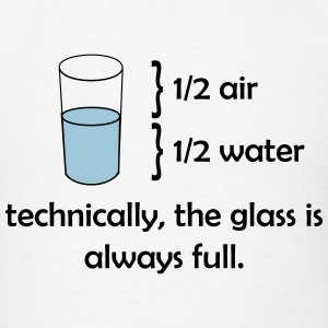 The glass is always full T-Shirts - Men's T-Shirt