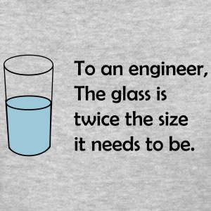 Glass is twice the size for an engineer Women's T-Shirts - Women's T-Shirt