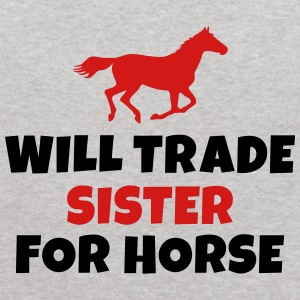 Will trade Sister for horse Sweatshirts - Kids' Hoodie