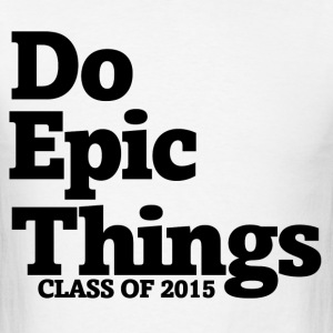 Do epic things class of 2015 - Men's T-Shirt