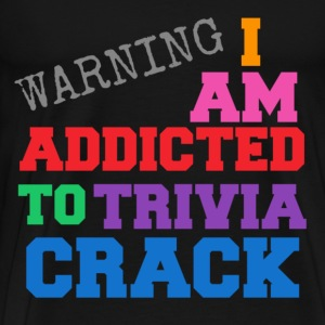 I Am Addicted To Trivia Crack T-Shirts - Men's Premium T-Shirt
