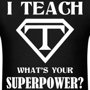 I Teach What Is Your Superpower? T-Shirts - Men's T-Shirt