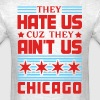 Hate Us Cuz They Ain't Us - Chicago T-Shirts - Men's T-Shirt