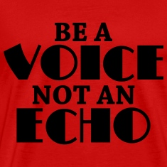 Be a voice, not an echo T-Shirts