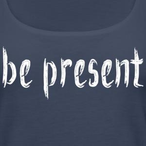 Be_Present_Design_White Tanks - Women's Premium Tank Top