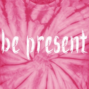 Be_Present_Design_White T-Shirts - Unisex Tie Dye T-Shirt