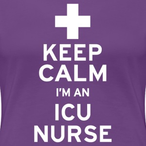 Keep Calm ICU Nurse - Women's Premium T-Shirt