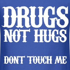 Drugs Not Hugs Don't Touch Me T-Shirts