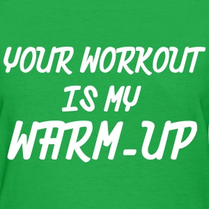 Your Workout Is My Warm-Up Women's T-Shirts - Women's T-Shirt