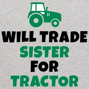 Will trade sister for tractor Sweatshirts - Kids' Hoodie