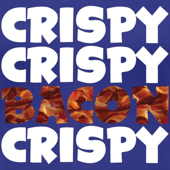 Women's Crispy, Crispy, Bacon, Cripsy (White)