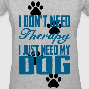 Just need my dog Women's T-Shirts - Women's V-Neck T-Shirt