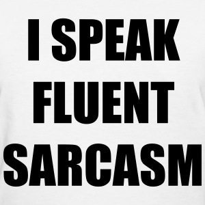I Speak Fluent Sarcasm - Women's T-Shirt