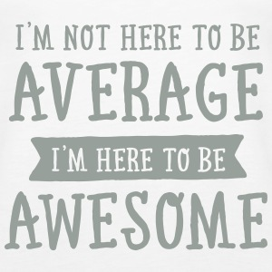 I'm Not Here To be Average I'm Here To be Awesome Tanks - Women's Premium Tank Top