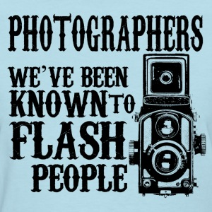 Photographers Flash you! - Women's T-Shirt