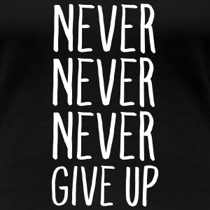 Never Never Never Give up Women's T-Shirts - Women's Premium T-Shirt