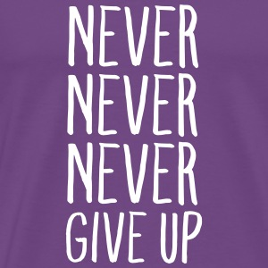 Never Never Never Give up T-Shirts - Men's Premium T-Shirt