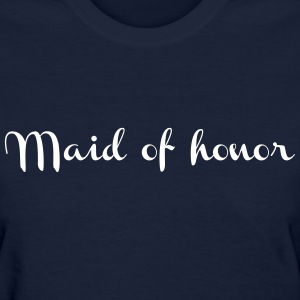 Maid of honor - Women's T-Shirt