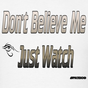 Don't believe me just watch T-Shirts - Men's T-Shirt