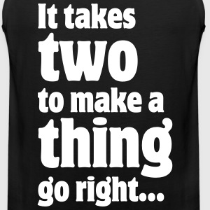 It takes two to make a thing go right... Tank Tops - Men's Premium Tank