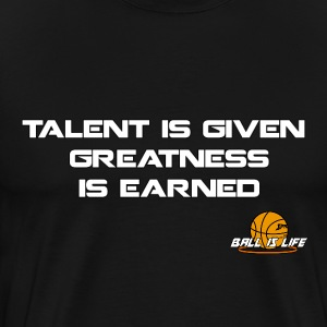 Talent is given Greatness is earned  - Men's Premium T-Shirt