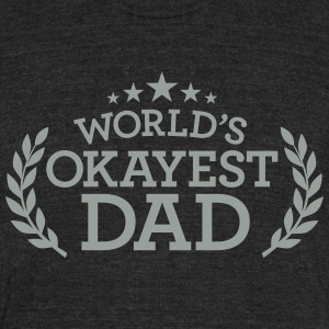 WORLD'S OKAYEST DAD T-Shirts - Unisex Tri-Blend T-Shirt by American Apparel