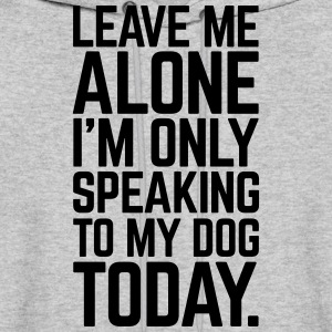 Only Speaking To My Dog  Hoodies - Men's Hoodie