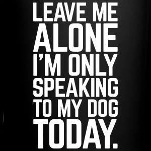 Only Speaking To My Dog  Mugs & Drinkware - Full Color Mug