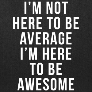 I'm Here To Be Awesome  Bags & backpacks - Tote Bag