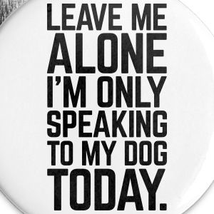 Only Speaking To My Dog  Badges - Badge grand 56mm