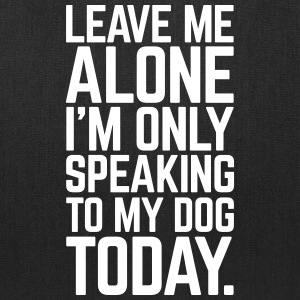 Only Speaking To My Dog  Bags & backpacks - Tote Bag