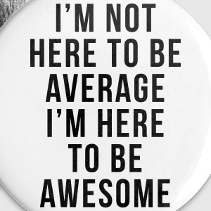I'm Here To Be Awesome  Buttons - Large Buttons