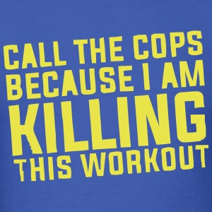 I'M KILLING THIS WORKOUT T-Shirts - Men's T-Shirt