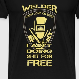 Welder T-shirt -Welder works for cash,love or beer - Men's Premium T-Shirt